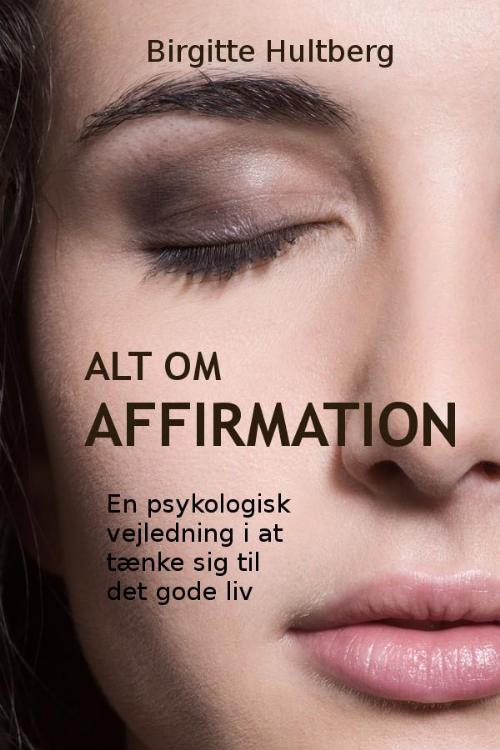 Alt om affirmation skrevet af forfatter og psykolog Birgitte Hultberg