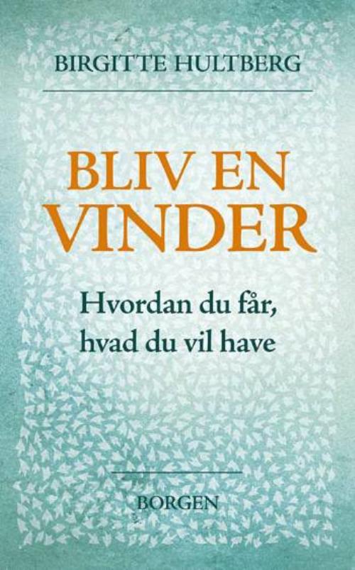 Bliv en vinder , selvhjælpsbog af Birgitte Hultberg forfatter og psykolog