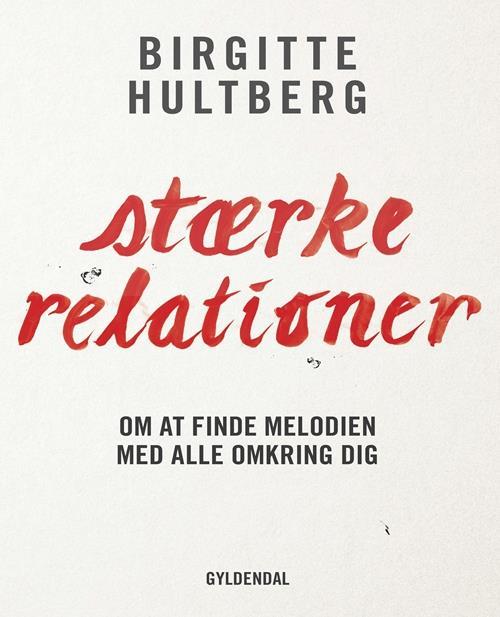 stærke relationer af forfatter og psykolog Birgitte Hultberg